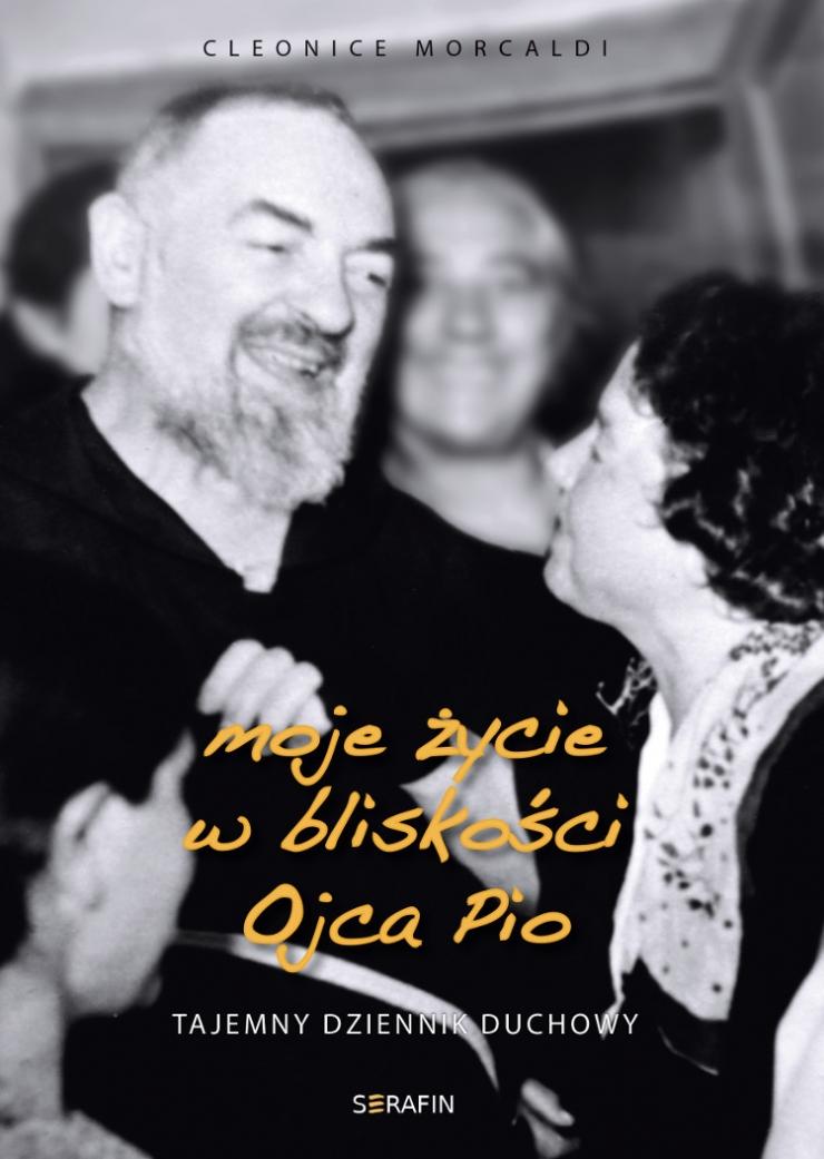 Moje życie w bliskości Ojca Pio. Tajemny dziennik duchowy Cleonice Morcaldi